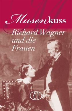 Musenkuss – Richard Wagner und die Frauen von Kunze,  Hagen