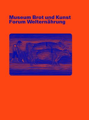 Museum Brot und Kunst – Forum Welternährung von Greschat,  Isabel, Grob,  Markus, Honold,  Marianne, Miedaner,  Thomas, Rüttinger,  Jan