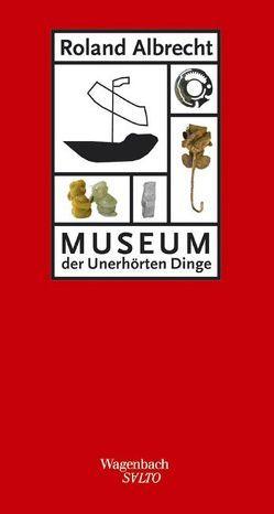 Museum der unerhörten Dinge von Albrecht,  Roland
