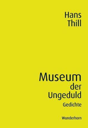Museum der Ungeduld von Thill,  Hans