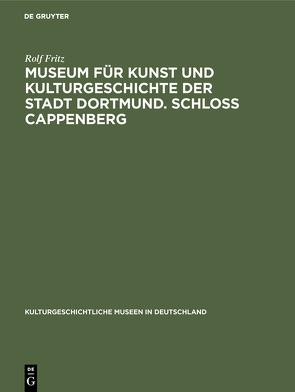 Museum für Kunst und Kulturgeschichte der Stadt Dortmund. Schloss Cappenberg von Fritz,  Rolf