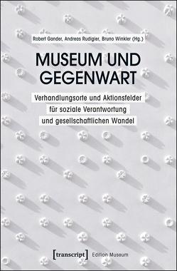 Museum und Gegenwart von Gander,  Robert, Rudigier,  Andreas, Winkler,  Bruno
