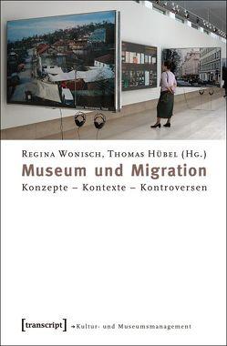 Museum und Migration von Hübel,  Thomas, Wonisch,  Regina