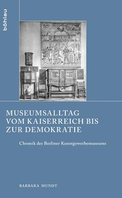 Museumsalltag vom Kaiserreich bis zur Demokratie von Mundt,  Barbara