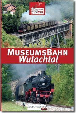 Museumsbahn Wutachtal – Wutachtalbahn – Sauschwänzlebahn von Becker,  Harald, Behrbohm,  Richard, Fahlteich,  Thomas, Glunk,  Thomas, Keller,  Markus, Niche,  Dietmar, Peter,  Klaus-Michael, Scheu,  Gerhard