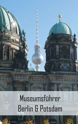 Museumsführer Berlin & Potsdam von Stein,  Claudia