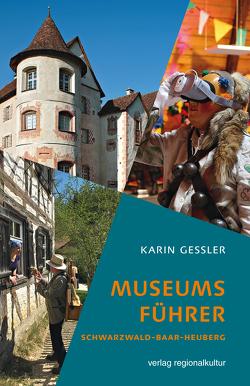 Museumsführer Schwarzwald-Baar-Heuberg von Gessler,  Karin, Landkreis Rottweil, Landkreis Tuttlingen, Regionalverband Schwarzwald- Baar-Heuberg, Schwarzwald-Baar-Kreis