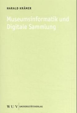 Museumsinformatik und Digitale Sammlung von Kramer,  Harald