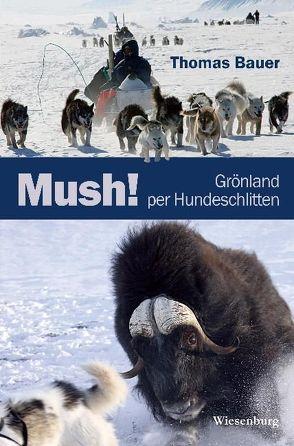 Mush! Grönland per Hundeschlitten von Bauer,  Thomas