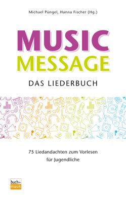 Music Message Das Liederbuch von Fischer,  Hanna, Püngel,  Michael