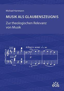 Musik als Glaubenszeugnis von Hartmann,  Michael