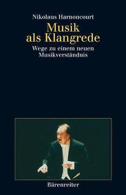 Musik als Klangrede von Harnoncourt,  Nikolaus