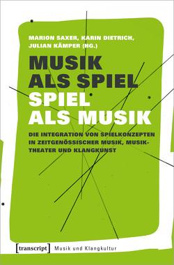 Musik als Spiel – Spiel als Musik von Dietrich,  Karin, Kämper,  Julian, Saxer,  Marion