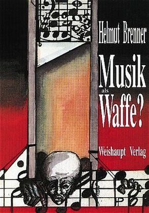 Musik als Waffe? von Brenner,  Helmut, Suppan,  Wolfgang