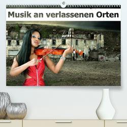 Musik an verlassenen Orten (Premium, hochwertiger DIN A2 Wandkalender 2020, Kunstdruck in Hochglanz) von Brunner-Klaus,  Liselotte