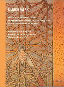 Musik aus Al-Andalus als Erneuerungs- und Inspirationsquelle für die Spanische Moderne von Merk,  Ulrike
