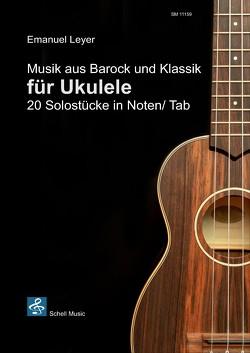 Musik aus Barock und Klassik für Ukulele von Leyer,  Emanuel