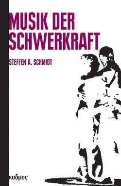 Musik der Schwerkraft von Schmidt,  Steffen A.