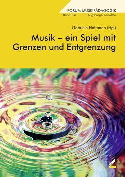 Musik – ein Spiel mit Grenzen und Entgrenzung von Hofmann,  Gabriele
