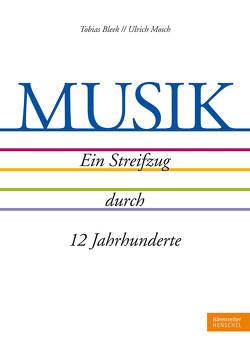 MUSIK. Ein Streifzug durch 12 Jahrhunderte von Bleek,  Tobias, Mosch,  Ulrich