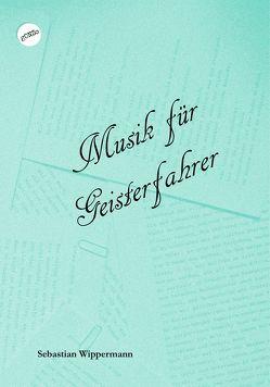 Musik für Geisterfahrer von Wippermann,  Sebastian