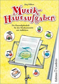 Musik-Hausaufgaben. Ein Hausaufgabenheft für den Musikunterricht mit Aufklebern / Musik-Hausaufgaben 1 von Hilbert,  Jörg