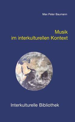 Musik im interkulturellen Kontext von Baumann,  Max P