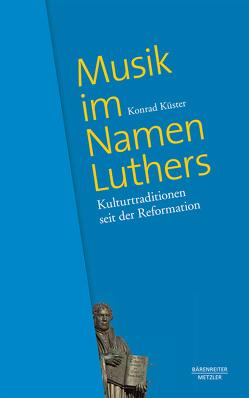 Musik im Namen Luthers von Küster,  Konrad