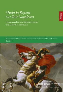 Musik in Bayern zur Zeit Napoleons von Hofmann,  Dorothea, Hörner,  Stephan