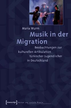 Musik in der Migration von Wurm,  Maria