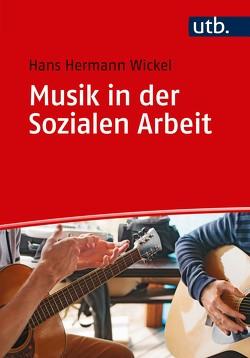 Musik in der Sozialen Arbeit von Wickel,  Hans Hermann