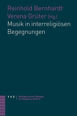 Musik in interreligiösen Begegnungen von Bernhardt,  Reinhold, Grüter,  Verena