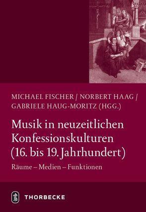 Musik in neuzeitlichen Konfessionskulturen (16. – 19. Jahrhundert) von Fischer,  Michael, Haag,  Norbert, Haug-Moritz,  Gabriele
