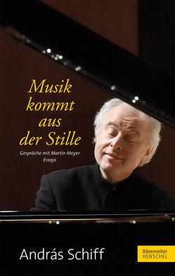Musik kommt aus der Stille von Meyer,  Martin, Schiff,  Andras