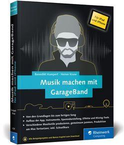 Musik machen mit GarageBand für iPad und iPhone von Kampert,  Benedikt, Kruse,  Heiner
