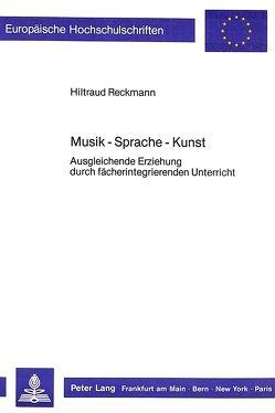 Musik – Sprache – Kunst von Reckmann,  Hiltraud