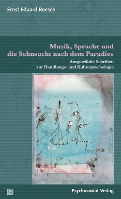 Musik, Sprache und die Sehnsucht nach dem Paradies von Boesch,  Ernst Eduard, Straub,  Jürgen