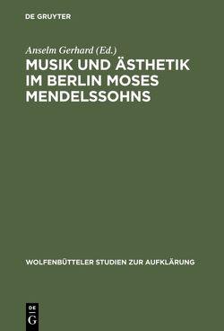 Musik und Ästhetik im Berlin Moses Mendelssohns von Gerhard,  Anselm