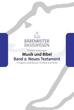 Musik und Bibel. Band 2: Neues Testament von Leopold,  Silke, Schipperges,  Thomas, Schmoll-Barthel,  Jutta