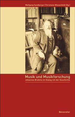 Musik und Musikforschung. Johannes Brahms im Dialog mit der Geschichte von Sandberger,  Wolfgang, Wiesenfeldt,  Christiane