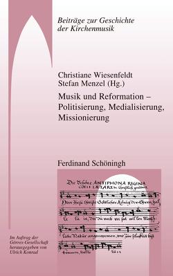 Musik und Reformation – Politisierung, Medialisierung, Missionierung von Menzel,  Stefan, Wiesenfeldt,  Christiane