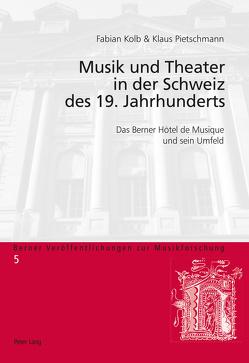 Musik und Theater in der Schweiz des 19. Jahrhunderts von Kolb,  Fabian, Pietschmann,  Klaus