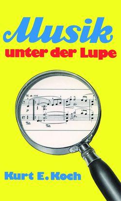 Musik unter der Lupe von Koch,  Kurt E