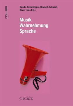 Musik – Wahrnehmung – Sprache von Emmenegger,  Claudia, Schwind,  Elisabeth, Senn,  Olivier