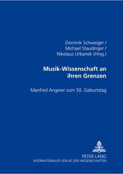 Musik-Wissenschaft an ihren Grenzen von Schweiger,  Dominik, Staudinger,  Michael, Urbanek,  Nikolaus