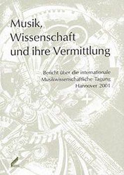 Musik, Wissenschaft und ihre Vermittlung von Edler,  Arnfried, Maurer Zenck,  Claudia, Meine,  Sabine, Wolff,  Christoph