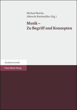 Musik – Zu Begriff und Konzepten von Beiche,  Michael, Riethmüller,  Albrecht