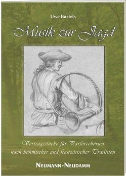 Musik zur Jagd Vortragsstücke für Parforcehörner nach böhmischer und französischer Tradition von Bartels,  Uwe