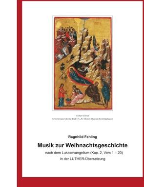 Musik zur Weihnachtsgeschichte nach dem Lukasevangelium (Kap. 2, Vers 1 – 20) in der Luther – Übersetzung von Fehling,  Ragnhild