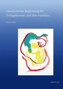 Musikalische Begleitung für Frühgeborene und ihre Familien von Kobus,  Susann